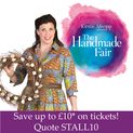 Kirstie Allsopp Presents The Handmade Fair At Hampton Court - Quote STALL10 To Save up to Ten Pounds*